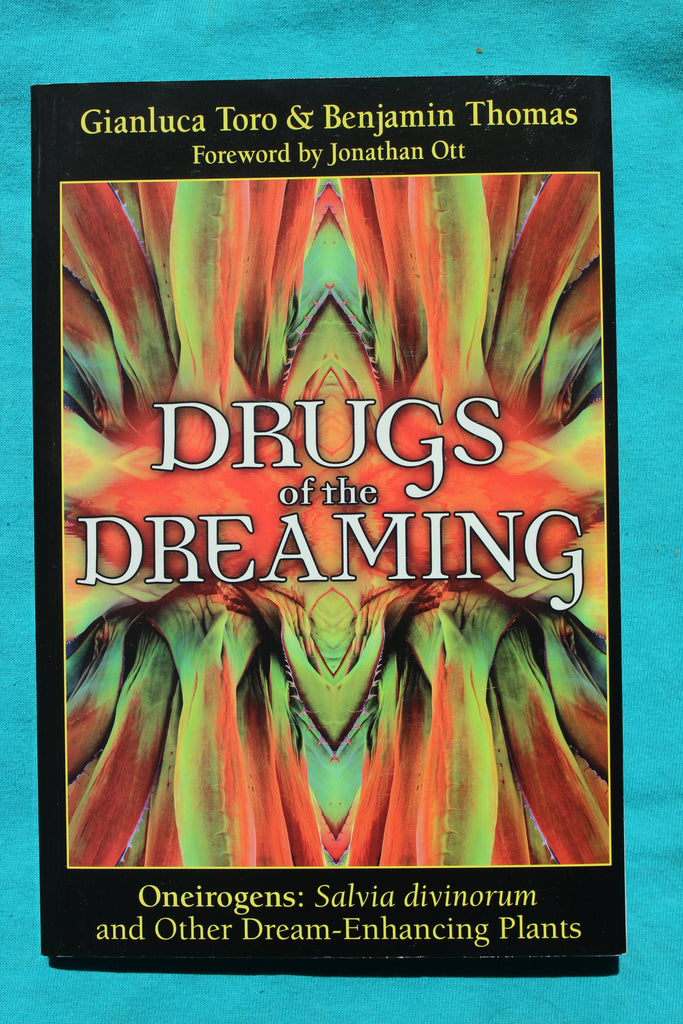 Drugs of the Dreaming: Oneirogens: Salvia divinorum and Other Dream-Enhancing Plants - Gianluca Toro, Benjamin Thomas