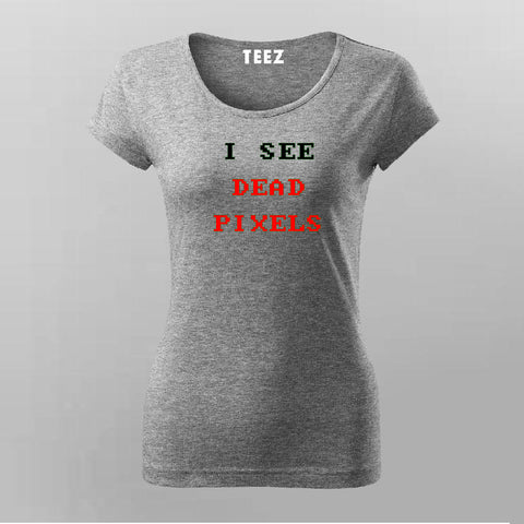I See Dead Pixels  T-Shirt For Women Online India