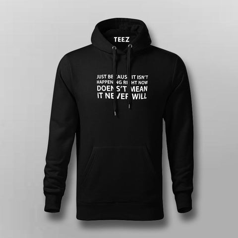Just Because It Isn't Happening Hoodies For Men Online India