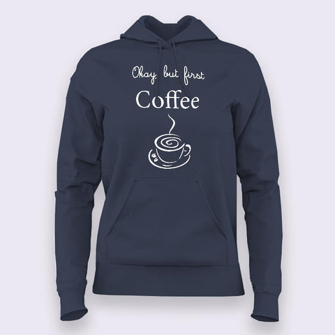 Okay, But First Coffee - Hoodies For Women