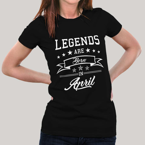 b9931f46 Legends are born in April Women's T-shirt Online India – TEEZ.in