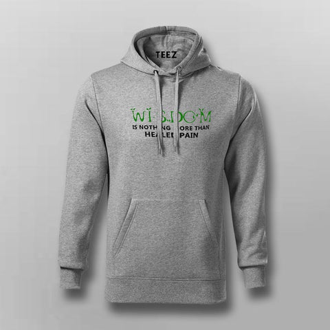 Wisdom is Nothing More Than Healed Pain Hoodies For Men Online India