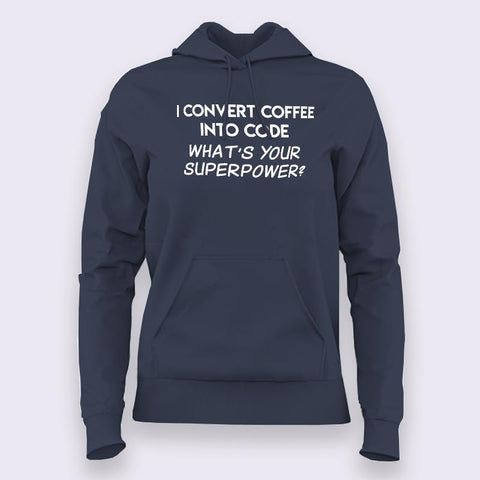 I Convert Coffee Into Code, What's Your Superpower? Women's Hoodies Online India