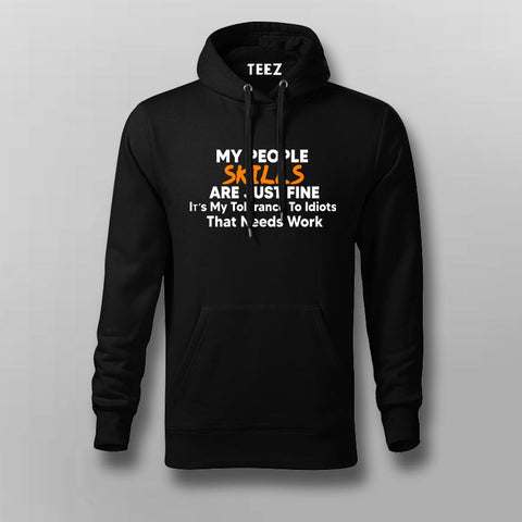 My People Skills are Just Fine. It's My Tolerance to Idiots That Needs Work… Hoodies For Men Online India