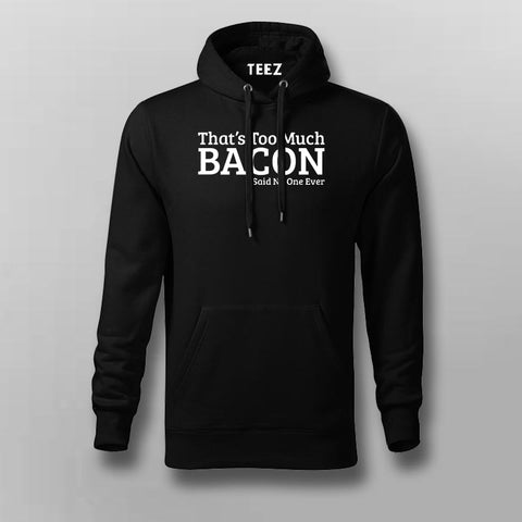 That's Too Much Bacon Hoodies For Men Online India