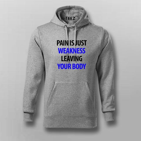 Pain Is Just Weakness Leaving Your Body Hoodies For Men Online India