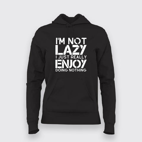 I'm Not Lazy I Just Really Enjoy Doing Nothing  Hoodies For Women Online India