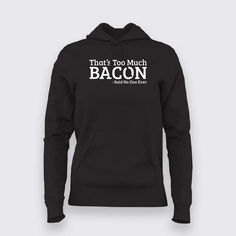 That's Too Much Bacon Hoodies For Women Online India