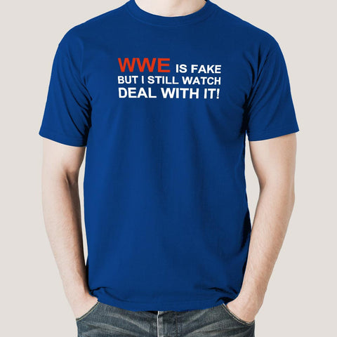 WWE Is Fake, But I Still Watch. Deal With It! Men's T-shirt