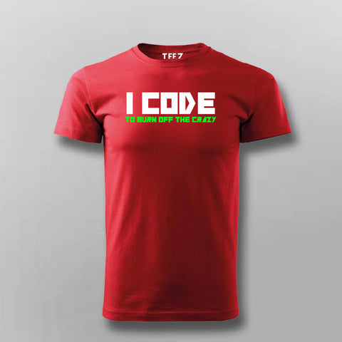 I Code To Burn Off The Crazy T- Shirt For Men  Online
