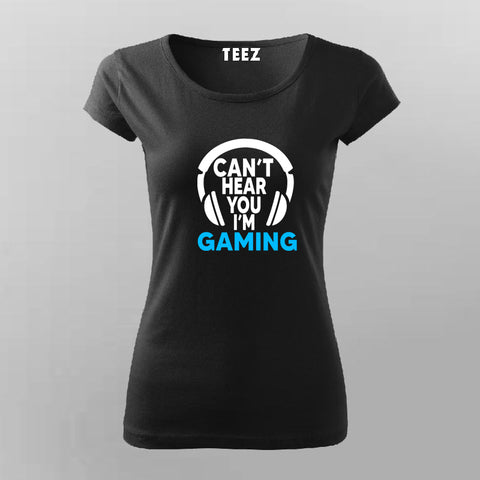 Can't Hear You I'm Gaming Video Gamer T-Shirt For Women Online India