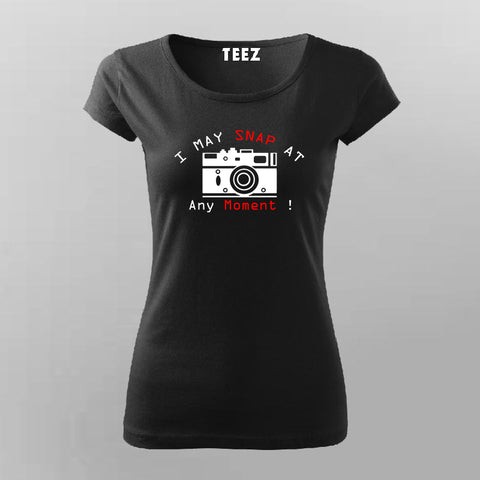 I May Snap At Any Moment T-Shirt For Women Online India