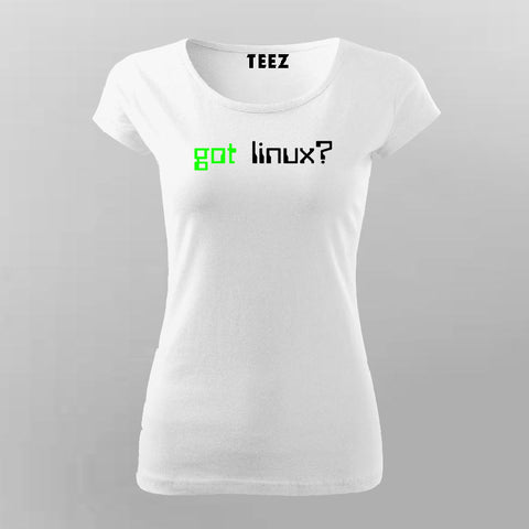 Got Linux?  T-Shirt For Women Online
