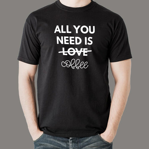 All You Need Is Love And Coffee T-Shirt For Men