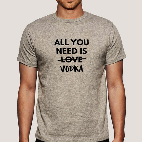 All You Need is Vodka  Men's T-shirt