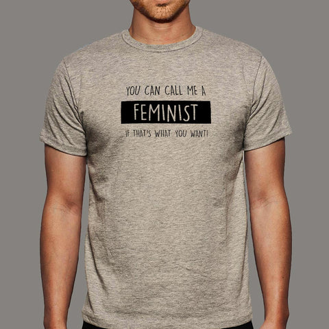 You Can Call Me A Feminist If That's What You Want Men's T-Shirt India