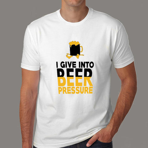 I Give Into Beer Pressure T-Shirt For Men Online India