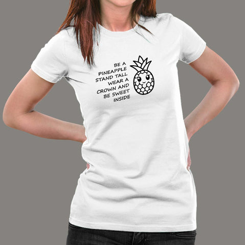 Be A Pineapple Stand Tall Wear A Crown Be Sweet T-Shirt For Women Online India