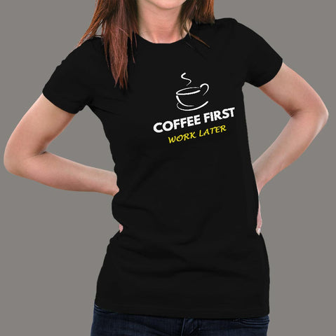 Coffee First Work Later Women's  T-Shirt online india