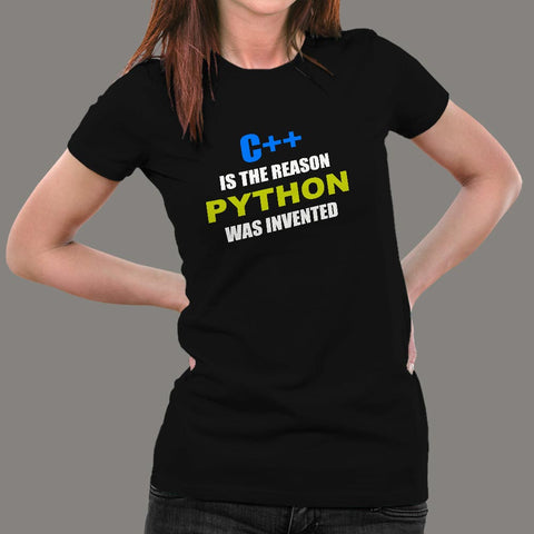 C++ Is The Reason Python Was Invented Funny Programming T-Shirt For Women Online India