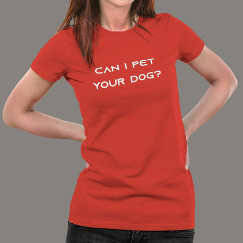 Can I Pet Your Dog T-Shirt For Women Online India