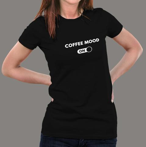 Buy This Coffee Mood Offer T-Shirt For Women