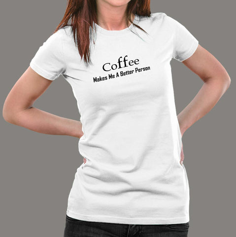 Coffee Makes Me A Better Person T-Shirt For Women online