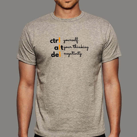 Ctrl Yourself Alt Your Thinking And Del Negativity Programmer T-Shirt For Men