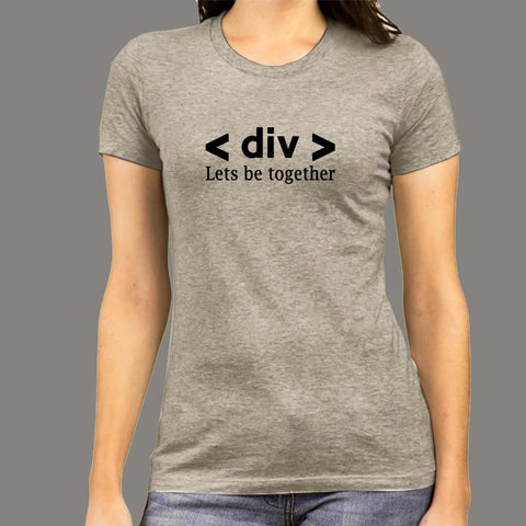 Div Let's Be Together Html Div Tag Love Relationship Programmer T-Shirt For Women Online India