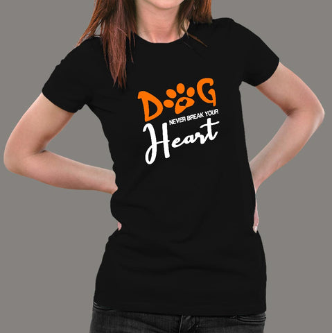 Dog Never Break Your Heart Dog Quotes T-Shirt For Women Online India