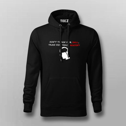 Don't Train For Skill Train For Mindset Men's Motivational Hoodies Online India