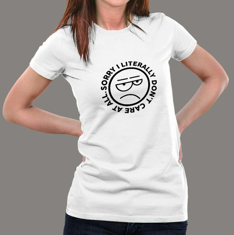 Sorry, I Literally Don't care at all Women's Attitude T-shirt online india