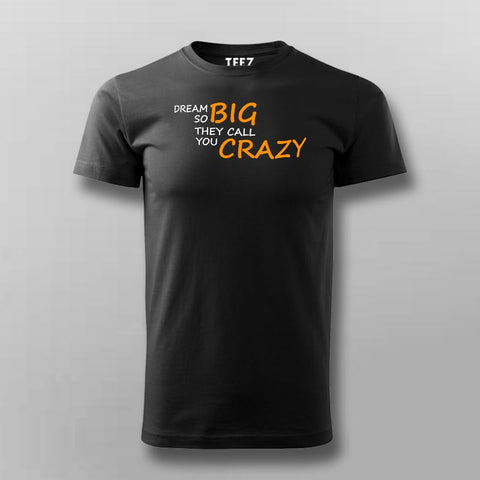 Dream So Big They Call You Crazy Inspirational Attitude T-Shirt For Men Online India