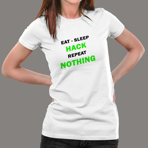 Eat Sleep Hack Repeat Nothing Funny Programmer T-Shirt For Women India