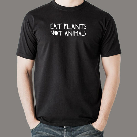 Eat Plants Not Animals Vegan T-Shirt For Men Online India