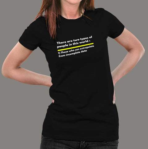 Two Types Of People Can Extrapolate Incomplete Data T-Shirt For Women
