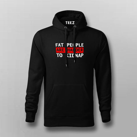 Fat People Are Harder To Kidnap Funny Hoodies For Men Online India