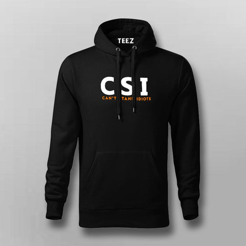 Funny CSI Can't Stand Idiots Men's Sarcasm Hoodies Online India