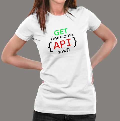 Developer Get Me Some API Now Geek Java Script T-Shirt For Women India