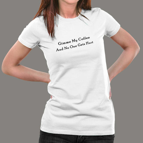 Gimme My Coffee And No One Gets Hurt Funny Coffee T-Shirt For Women Online India