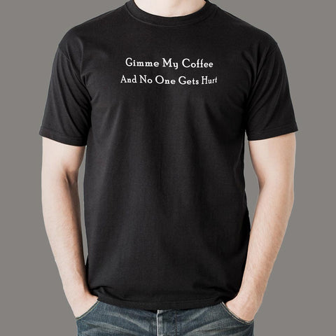 Gimme My Coffee And No One Gets Hurt Funny Coffee T-Shirt For Men India