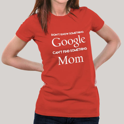 Don't know Something, Google. Can't Find Something, Mom! Women's T-shirt