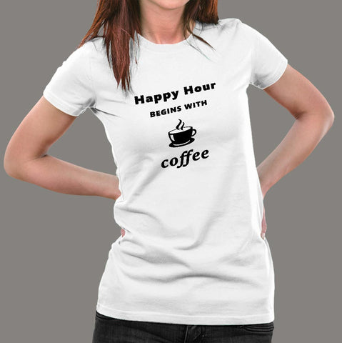 Happy Hour Begins With Coffee Women's T-Shirt India