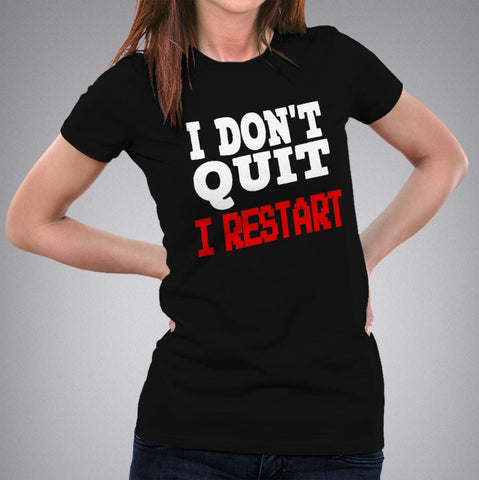 I dont quit I Restart - I Don't Quit I Restart Women's Gaming T-shirt