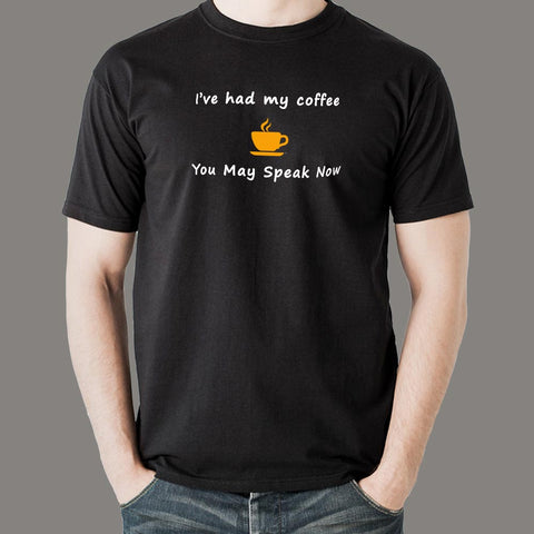 I've Had My Coffee You May Speak Now Funny T-Shirt For Men Online India