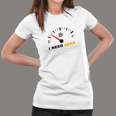 I Need Beer Funny Beer T-Shirt For Women Online India