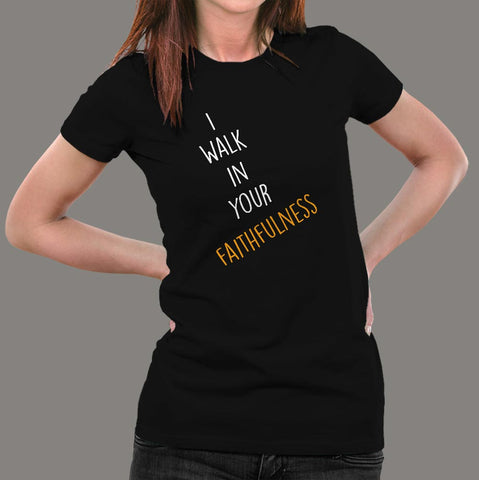 I Walk In Your Faithfulness Bible Verse T-Shirt For Women Online India