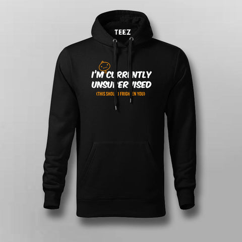I Am Currently Unsupervised This Should Frighten You Funny sarcastic Hoodies For Men Online India