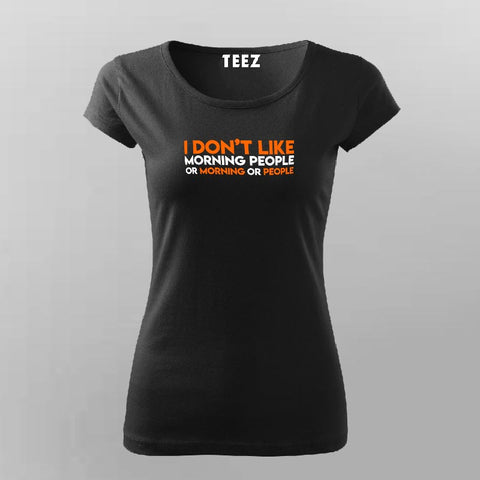 I Don't Like Morning People Funny Sarcastic T-Shirt For Women Online India