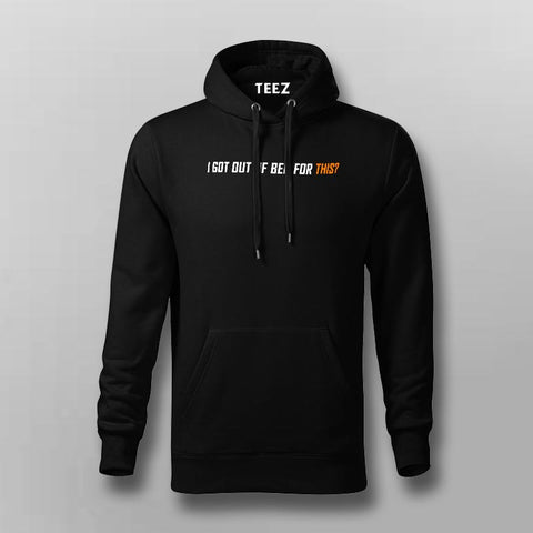 I Got Out Of Bed For This Funny Hoodies For Men Online India